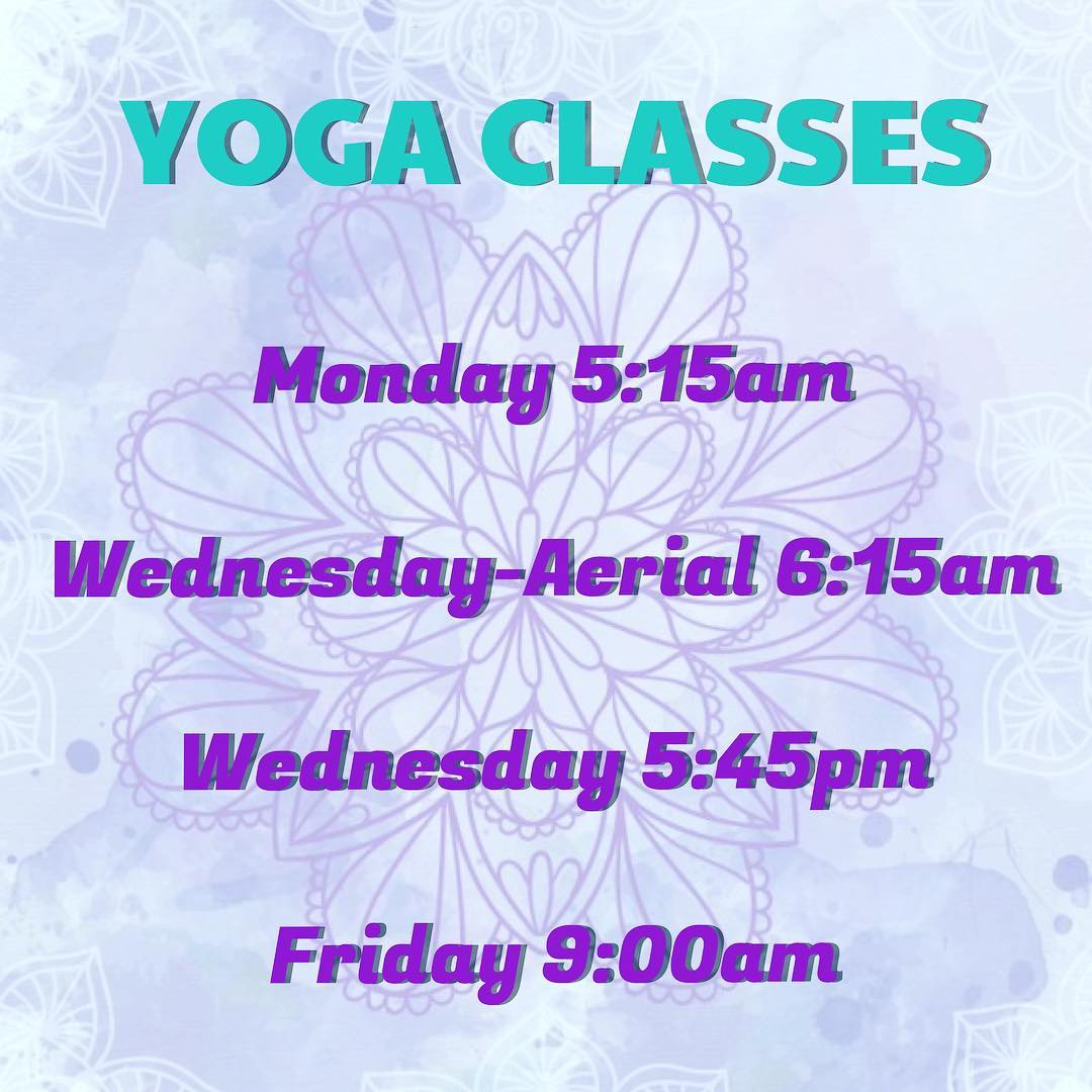 Yoga Class Days/Times. Mon 5:15am, Wed 6:15 am (Aerial),5:45pm,Friday 9am